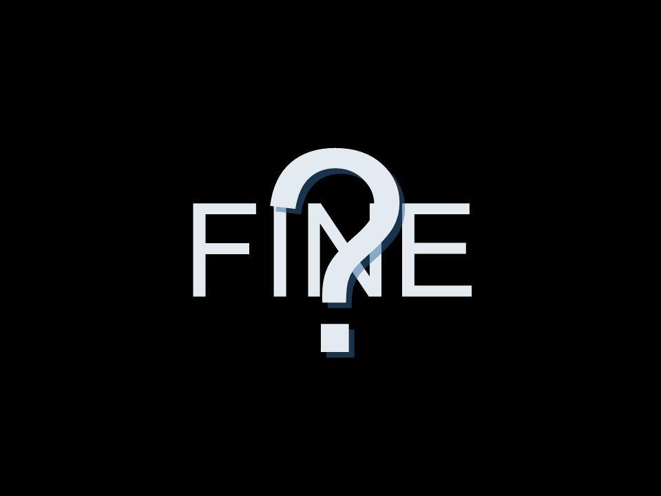 FINE ? ?