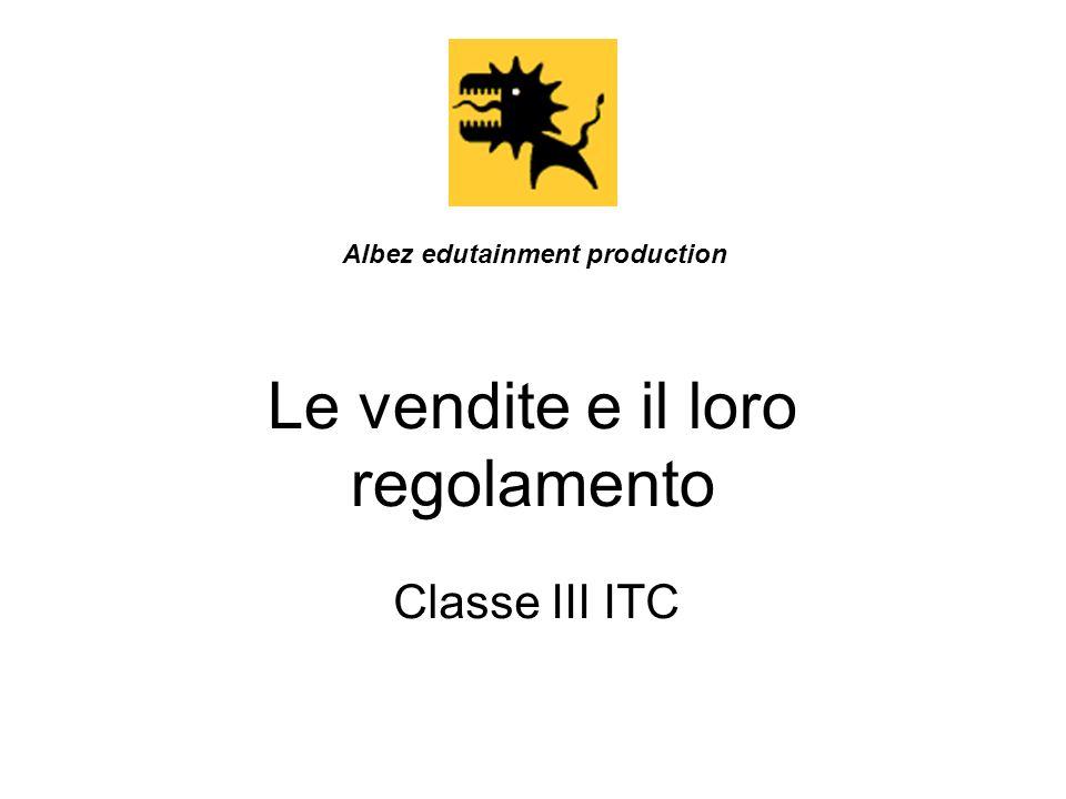 Le vendite e il loro regolamento Classe III ITC Albez edutainment production