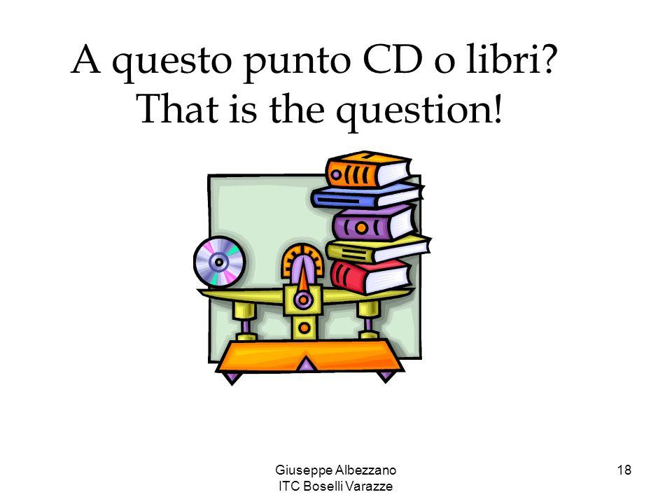 Giuseppe Albezzano ITC Boselli Varazze 18 A questo punto CD o libri? That is the question!