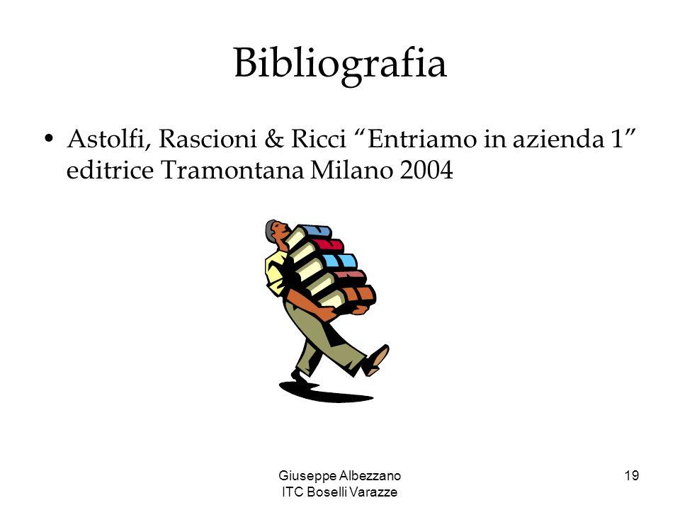 Giuseppe Albezzano ITC Boselli Varazze 19 Bibliografia Astolfi, Rascioni & Ricci Entriamo in azienda 1 editrice Tramontana Milano 2004