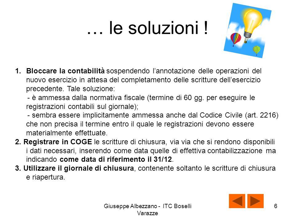 Giuseppe Albezzano - ITC Boselli Varazze 5 Un problema Quando inserire le scritture di chiusura nel libro giornale Le soluzioni ipotizzabili ………..