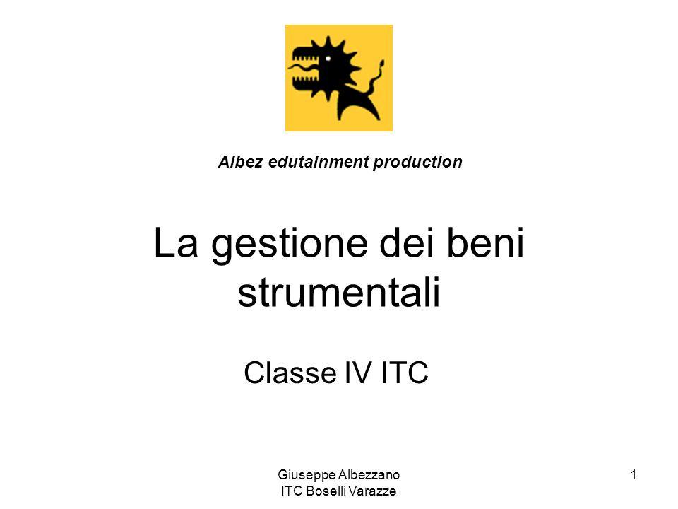 Giuseppe Albezzano ITC Boselli Varazze 1 La gestione dei beni strumentali Classe IV ITC Albez edutainment production