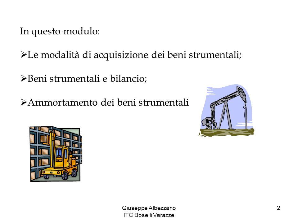 Giuseppe Albezzano ITC Boselli Varazze 3 Immobilizzazioni e beni strumentali Immobilizzazioni = elementi del patrimonio di funzionamento destinati ad essere utilizzati durevolmente nellattività dellimpresa oppure corrispondenti a partecipazioni e a crediti di natura finanziaria a medio/lungo termine accordati dallimpresa a terzi.