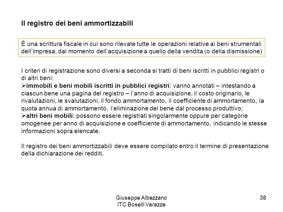 Giuseppe Albezzano ITC Boselli Varazze 38 Il registro dei beni ammortizzabili È una scrittura fiscale in cui sono rilevate tutte le operazioni relativ