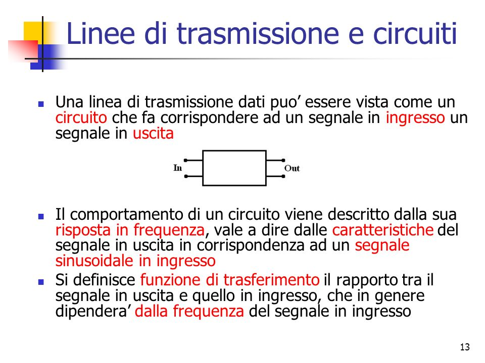 13 Una linea di trasmissione dati puo essere vista come un circuito che fa corrispondere ad un segnale in ingresso un segnale in uscita Il comportamen
