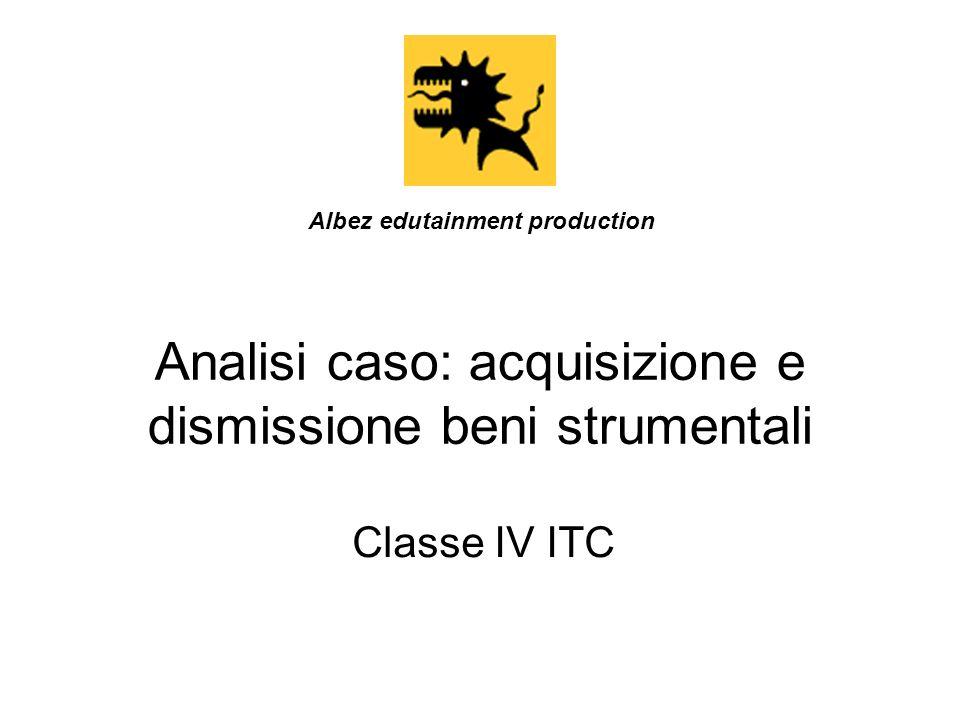Analisi caso: acquisizione e dismissione beni strumentali Classe IV ITC Albez edutainment production
