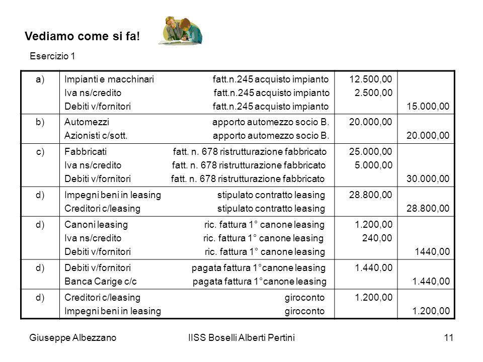 Giuseppe AlbezzanoIISS Boselli Alberti Pertini11 Vediamo come si fa! a)Impianti e macchinari fatt.n.245 acquisto impianto Iva ns/credito fatt.n.245 ac