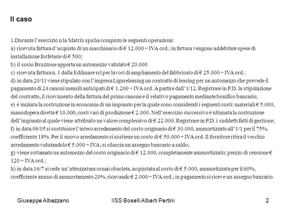 Giuseppe AlbezzanoIISS Boselli Alberti Pertini2 1.Durante lesercizio n la Matrix spa ha compiuto le seguenti operazioni: a) ricevuta fattura dacquisto