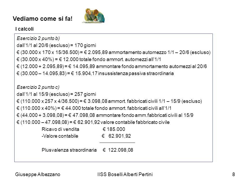 Giuseppe AlbezzanoIISS Boselli Alberti Pertini8 Vediamo come si fa! I calcoli Esercizio 2 punto b) dall1/1 al 20/6 (escluso) = 170 giorni (30.000 x 17