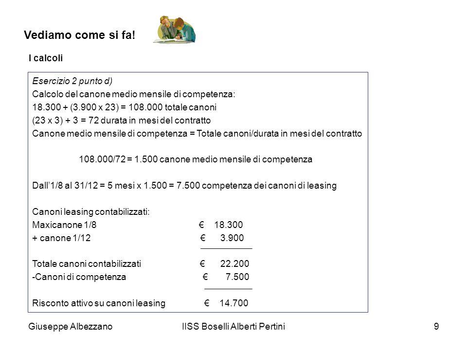 Giuseppe AlbezzanoIISS Boselli Alberti Pertini9 Vediamo come si fa! I calcoli Esercizio 2 punto d) Calcolo del canone medio mensile di competenza: 18.