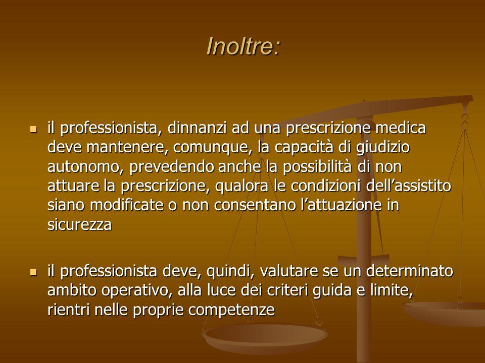 Inoltre: il professionista, dinnanzi ad una prescrizione medica deve mantenere, comunque, la capacità di giudizio autonomo, prevedendo anche la possib
