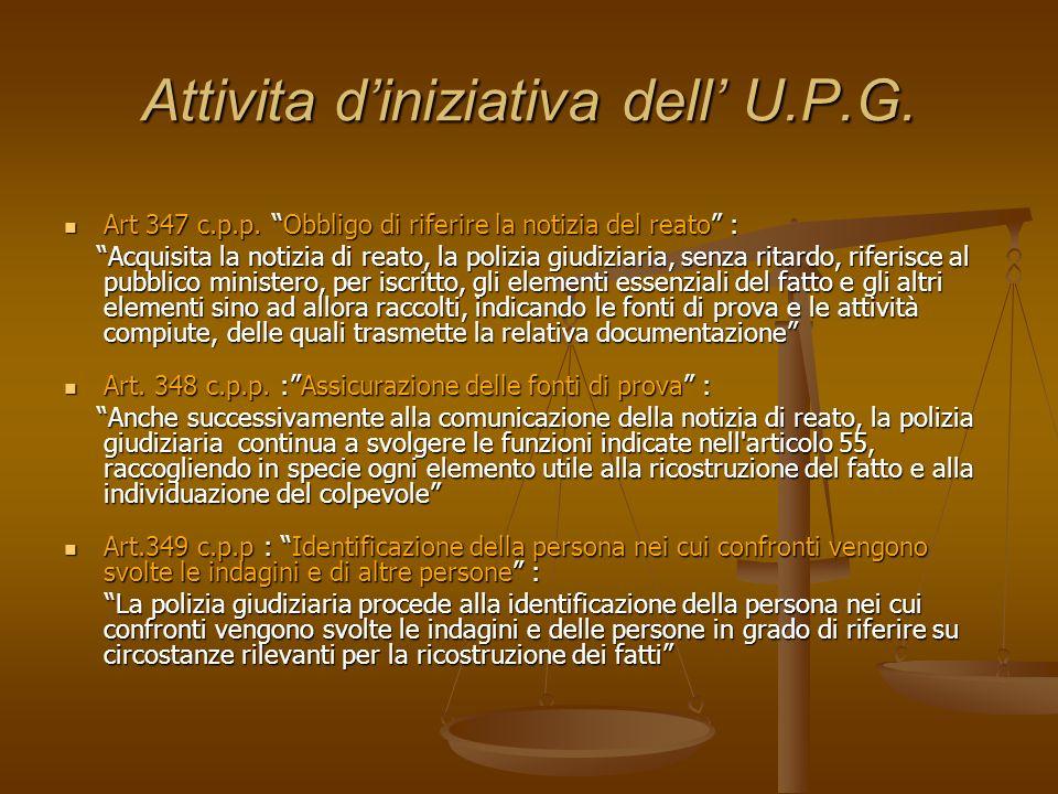 Attivita diniziativa dell U.P.G. Art 347 c.p.p. Obbligo di riferire la notizia del reato : Art 347 c.p.p. Obbligo di riferire la notizia del reato : A