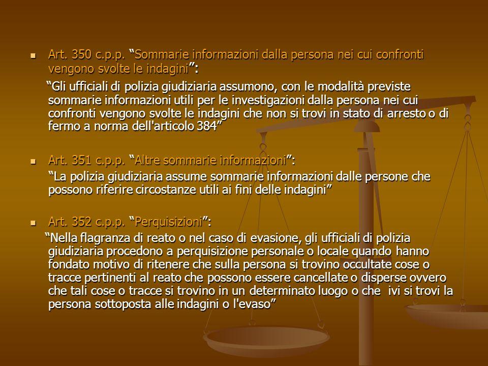 Art. 350 c.p.p. Sommarie informazioni dalla persona nei cui confronti vengono svolte le indagini : Art. 350 c.p.p. Sommarie informazioni dalla persona