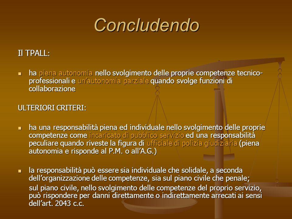 Concludendo Il TPALL : ha piena autonomia nello svolgimento delle proprie competenze tecnico- professionali e unautonomia parziale quando svolge funzi