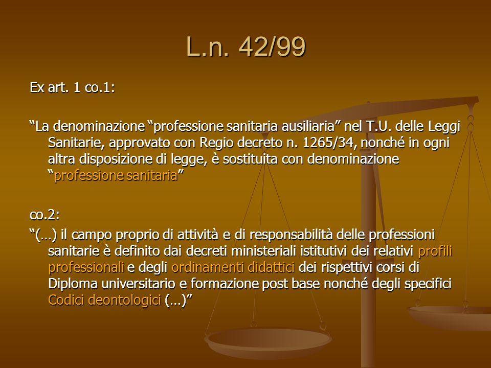L.n. 42/99 Ex art. 1 co.1: La denominazione professione sanitaria ausiliaria nel T.U. delle Leggi Sanitarie, approvato con Regio decreto n. 1265/34, n