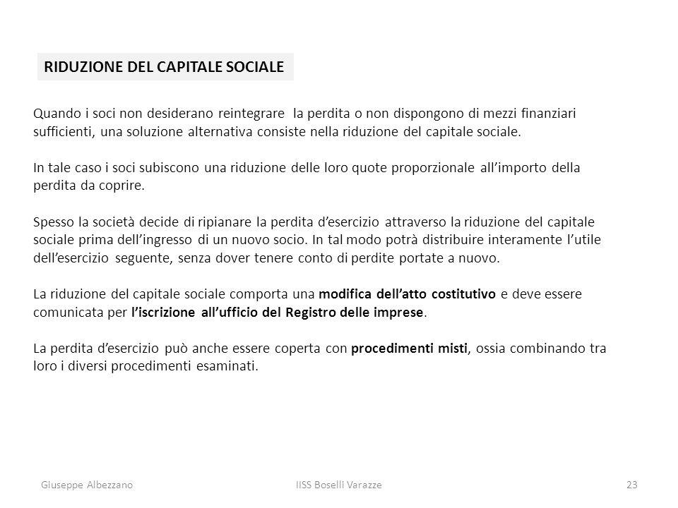 Giuseppe AlbezzanoIISS Boselli Varazze23 RIDUZIONE DEL CAPITALE SOCIALE Quando i soci non desiderano reintegrare la perdita o non dispongono di mezzi