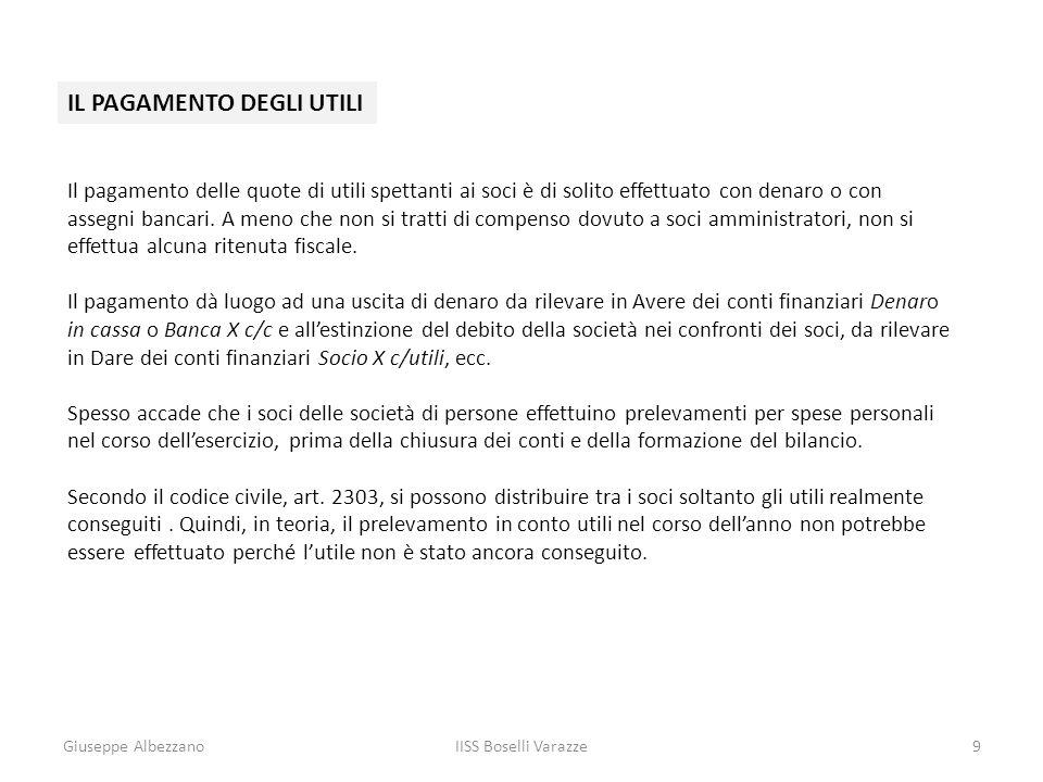 Giuseppe AlbezzanoIISS Boselli Varazze9 IL PAGAMENTO DEGLI UTILI Il pagamento delle quote di utili spettanti ai soci è di solito effettuato con denaro