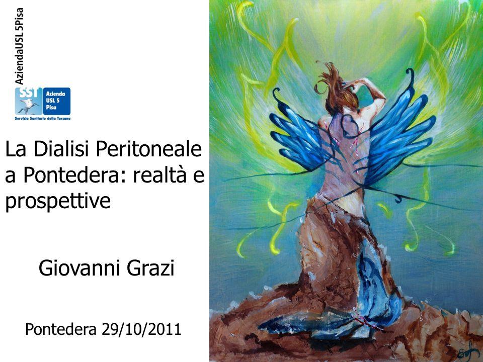 La Dialisi Peritoneale a Pontedera: realtà e prospettive Giovanni Grazi Pontedera 29/10/2011