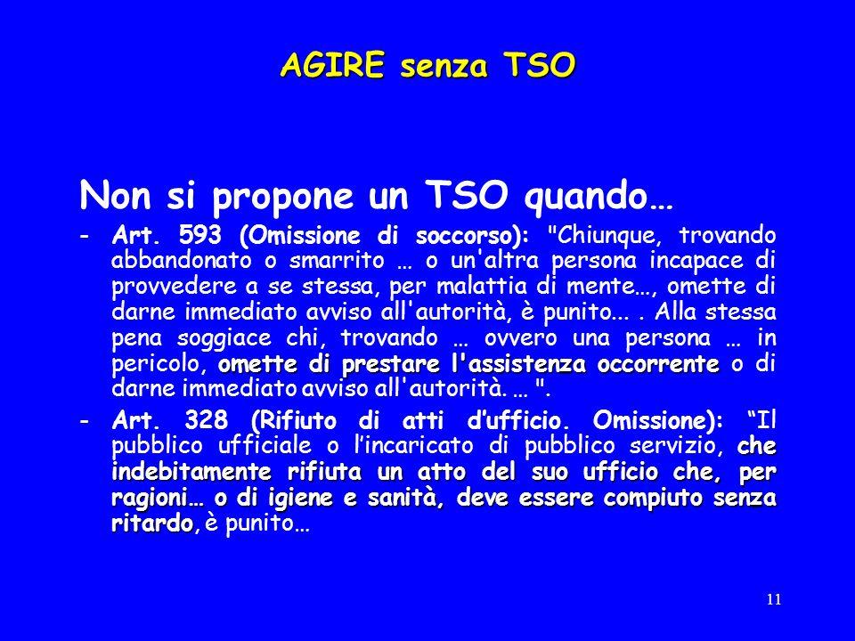 11 AGIRE senza TSO Non si propone un TSO quando… omette di prestare l assistenza occorrente -Art.