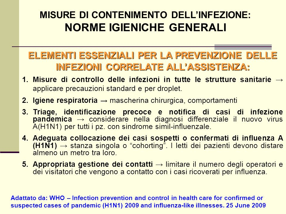 Adattato da: WHO – Infection prevention and control in health care for confirmed or suspected cases of pandemic (H1N1) 2009 and influenza-like illnesses.