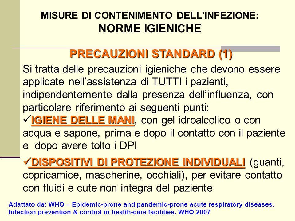 PRECAUZIONI STANDARD (1) Si tratta delle precauzioni igieniche che devono essere applicate nellassistenza di TUTTI i pazienti, indipendentemente dalla