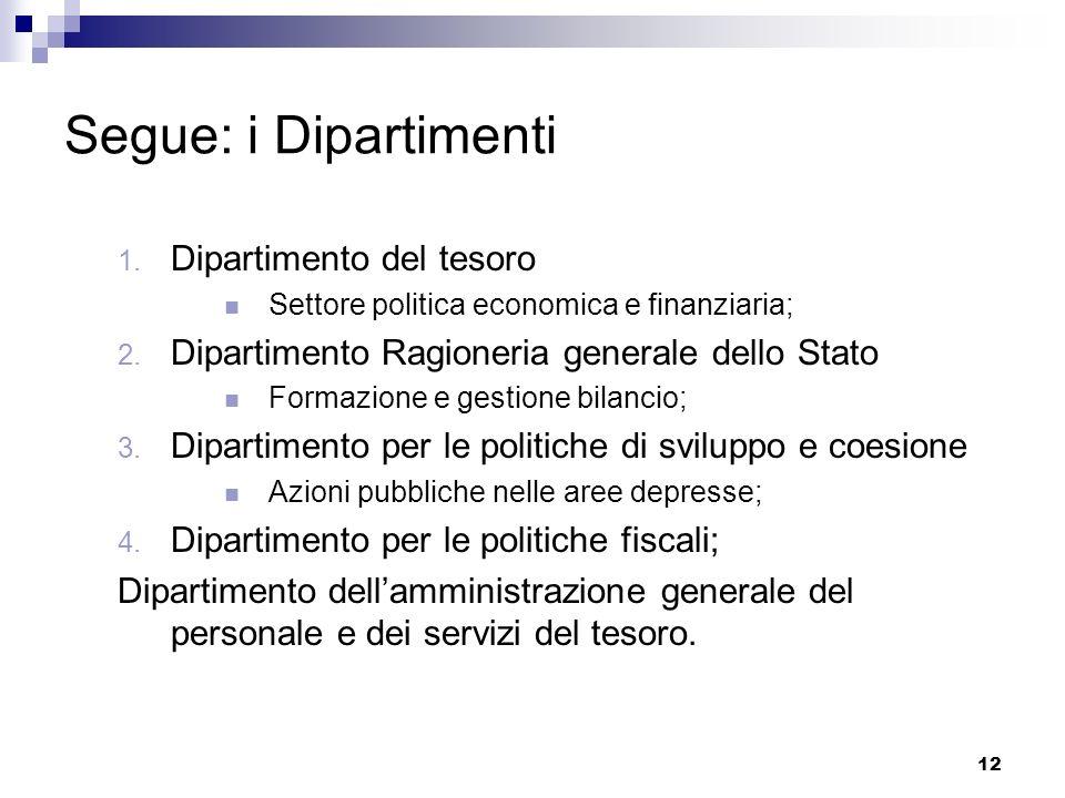 12 Segue: i Dipartimenti 1. Dipartimento del tesoro Settore politica economica e finanziaria; 2. Dipartimento Ragioneria generale dello Stato Formazio