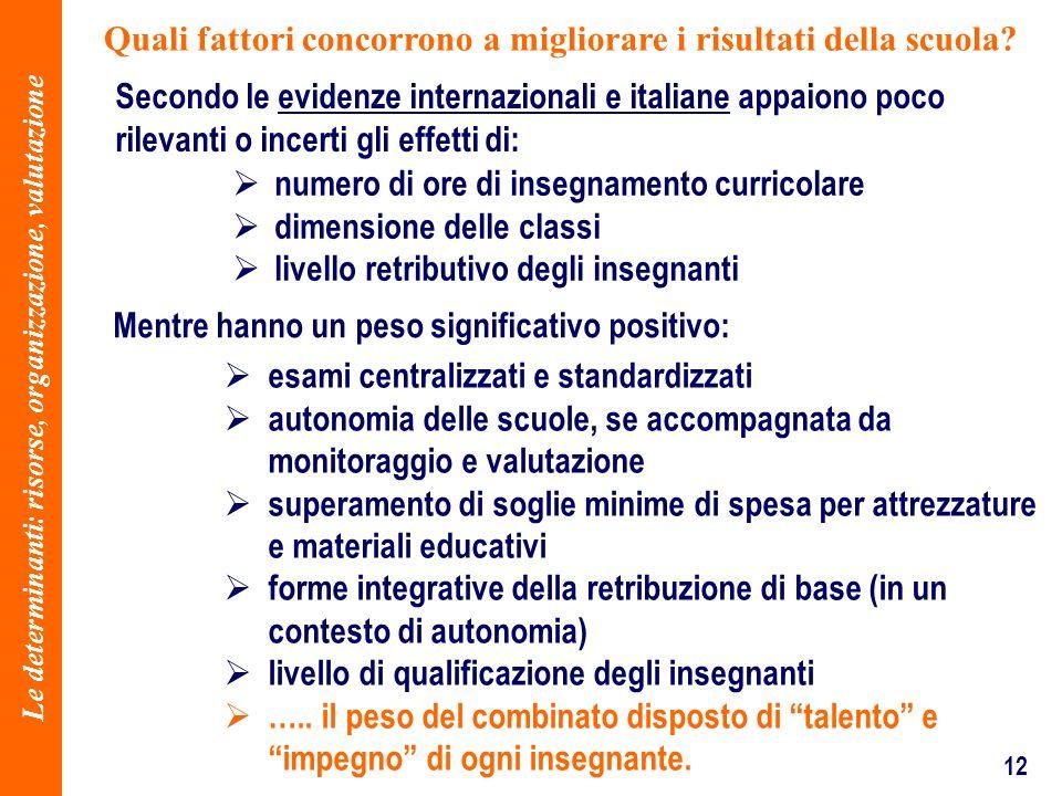 12 Quali fattori concorrono a migliorare i risultati della scuola? esami centralizzati e standardizzati autonomia delle scuole, se accompagnata da mon