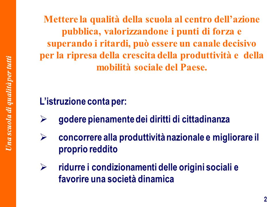 2 Listruzione conta per: godere pienamente dei diritti di cittadinanza concorrere alla produttività nazionale e migliorare il proprio reddito ridurre