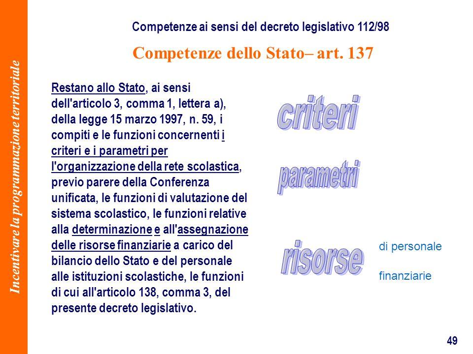 49 Competenze dello Stato– art. 137 Restano allo Stato, ai sensi dell'articolo 3, comma 1, lettera a), della legge 15 marzo 1997, n. 59, i compiti e l