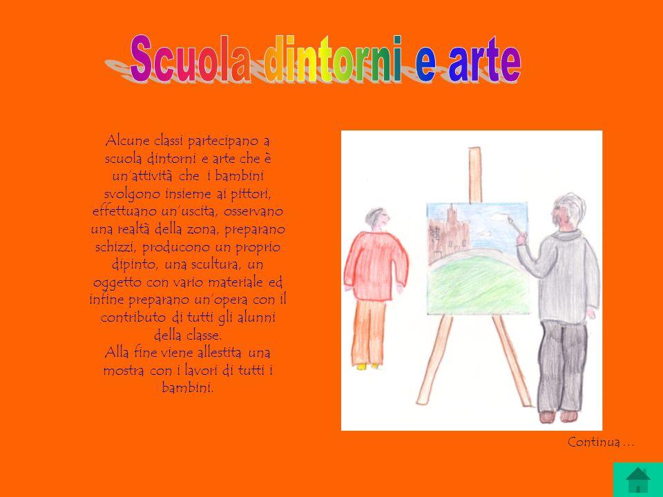 Alcune classi partecipano a scuola dintorni e arte che è unattività che i bambini svolgono insieme ai pittori, effettuano unuscita, osservano una real