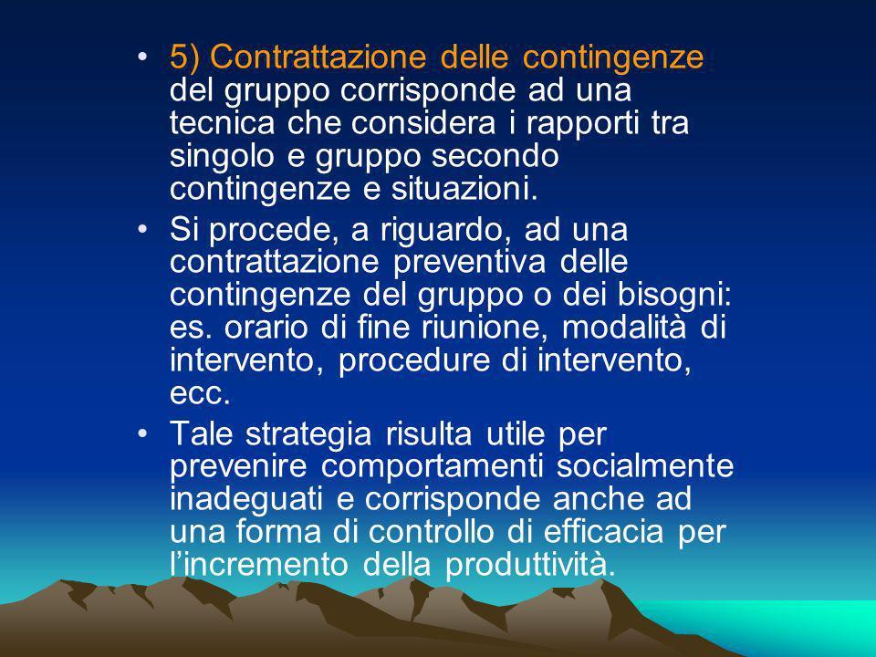 5) Contrattazione delle contingenze del gruppo corrisponde ad una tecnica che considera i rapporti tra singolo e gruppo secondo contingenze e situazio