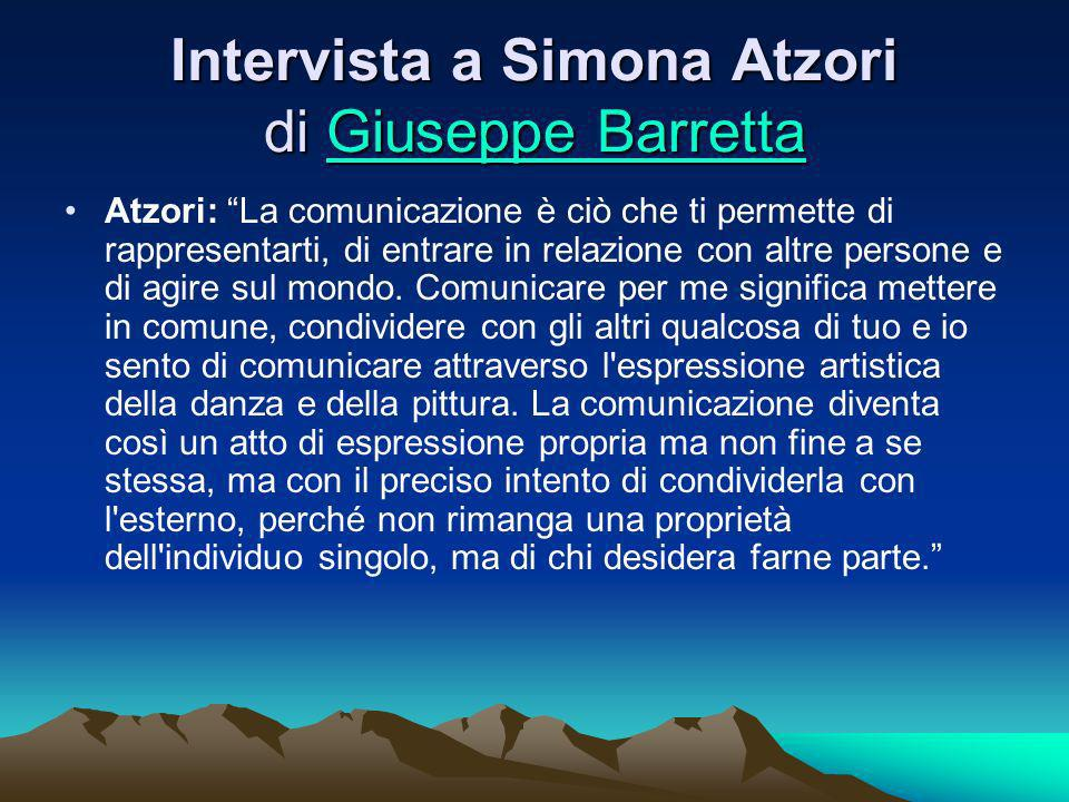 Intervista a Simona Atzori di Giuseppe Barretta Giuseppe BarrettaGiuseppe Barretta Atzori: La comunicazione è ciò che ti permette di rappresentarti, d