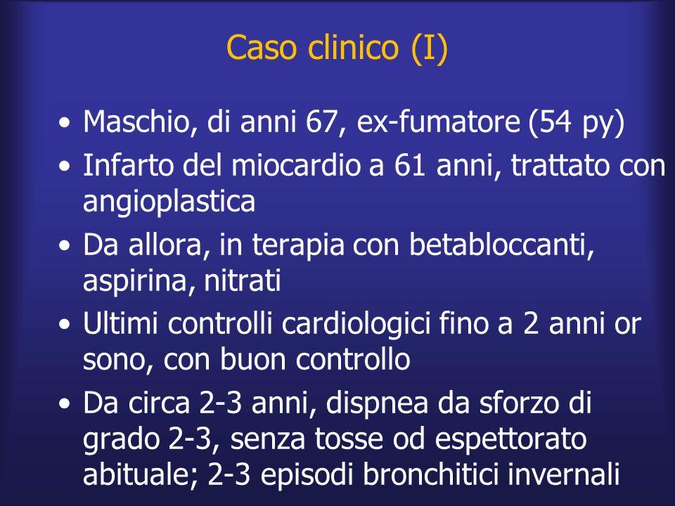 Caso clinico (I) Maschio, di anni 67, ex-fumatore (54 py) Infarto del miocardio a 61 anni, trattato con angioplastica Da allora, in terapia con betabl