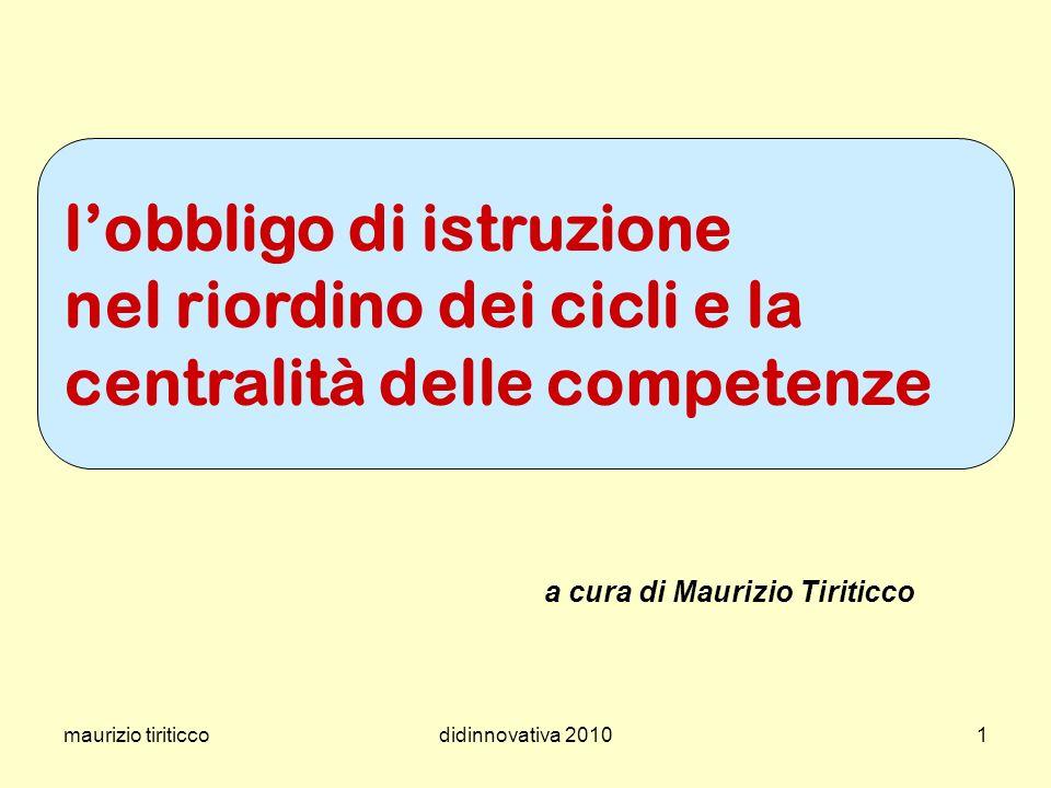 maurizio tiriticcodidinnovativa 20101 lobbligo di istruzione nel riordino dei cicli e la centralità delle competenze a cura di Maurizio Tiriticco