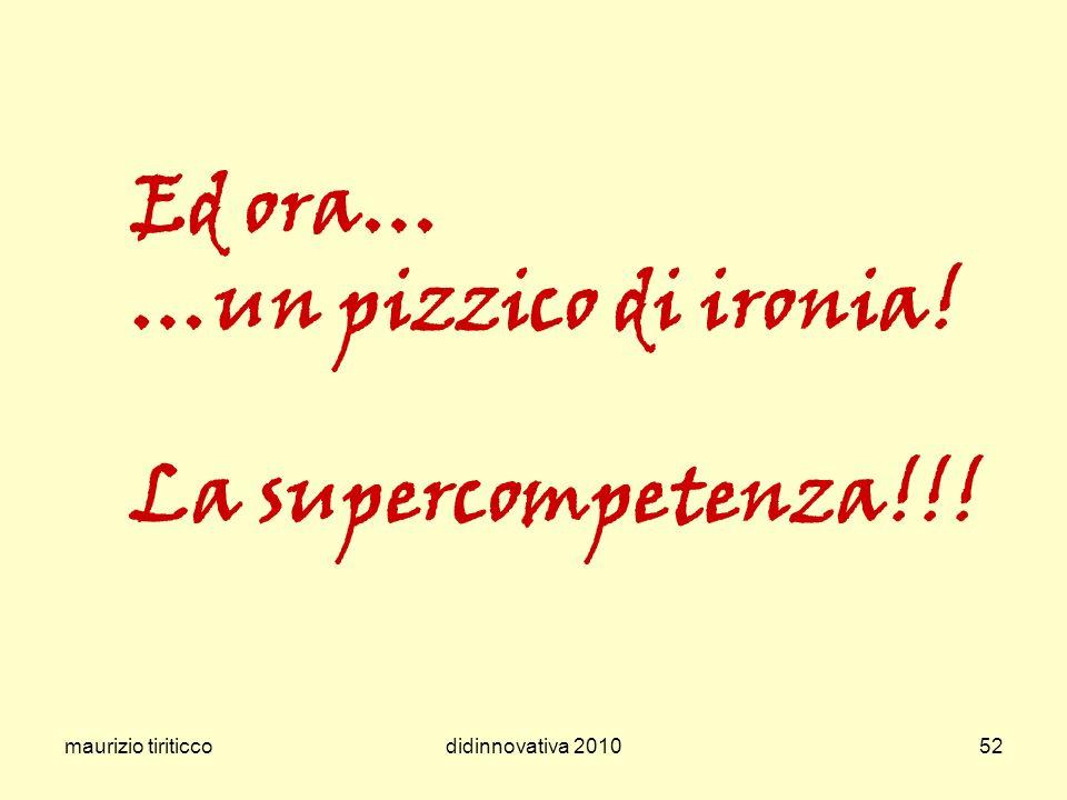 maurizio tiriticcodidinnovativa 201052 Ed ora… …un pizzico di ironia! La supercompetenza!!!
