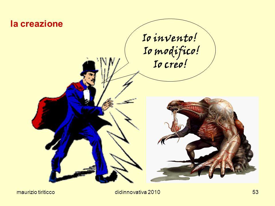maurizio tiriticcodidinnovativa 201053 la creazione Io invento! Io modifico! Io creo!
