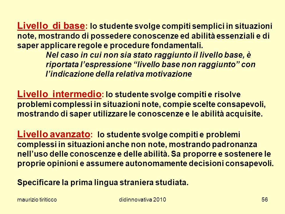 maurizio tiriticcodidinnovativa 201056 Livello di base : lo studente svolge compiti semplici in situazioni note, mostrando di possedere conoscenze ed