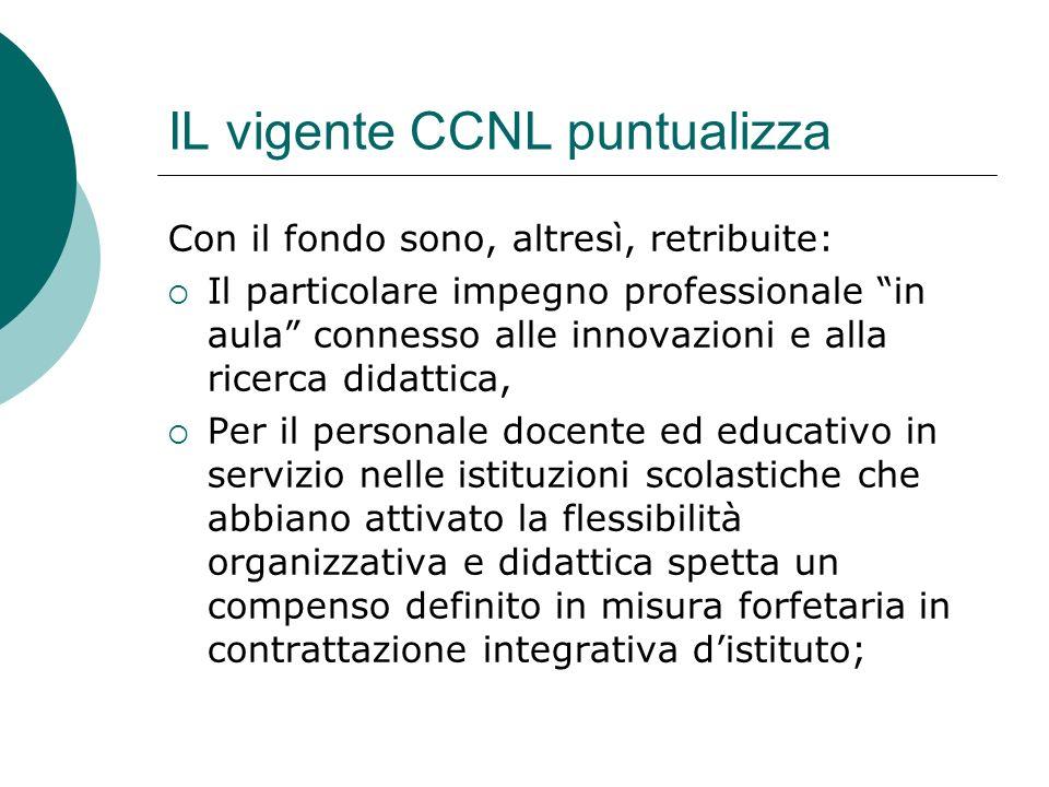 IL vigente CCNL puntualizza Con il fondo sono, altresì, retribuite: Il particolare impegno professionale in aula connesso alle innovazioni e alla rice
