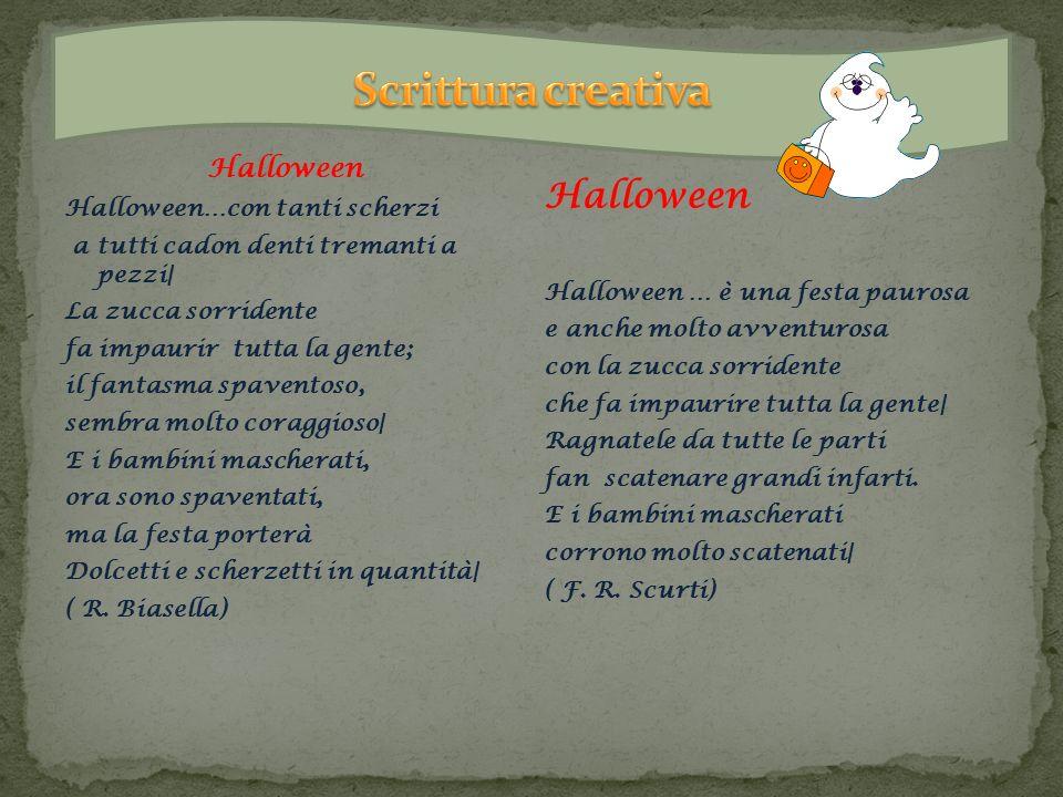 Halloween…con tanti scherzi a tutti cadon denti tremanti a pezzi| La zucca sorridente fa impaurir tutta la gente; il fantasma spaventoso, sembra molto