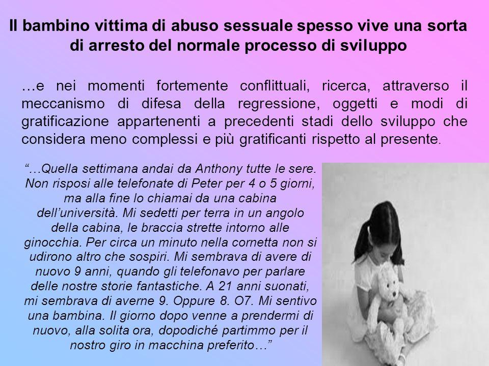 Il bambino vittima di abuso sessuale spesso vive una sorta di arresto del normale processo di sviluppo …Quella settimana andai da Anthony tutte le ser