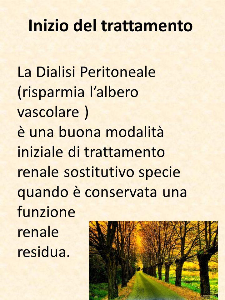 Inizio del trattamento La Dialisi Peritoneale (risparmia lalbero vascolare ) è una buona modalità iniziale di trattamento renale sostitutivo specie qu