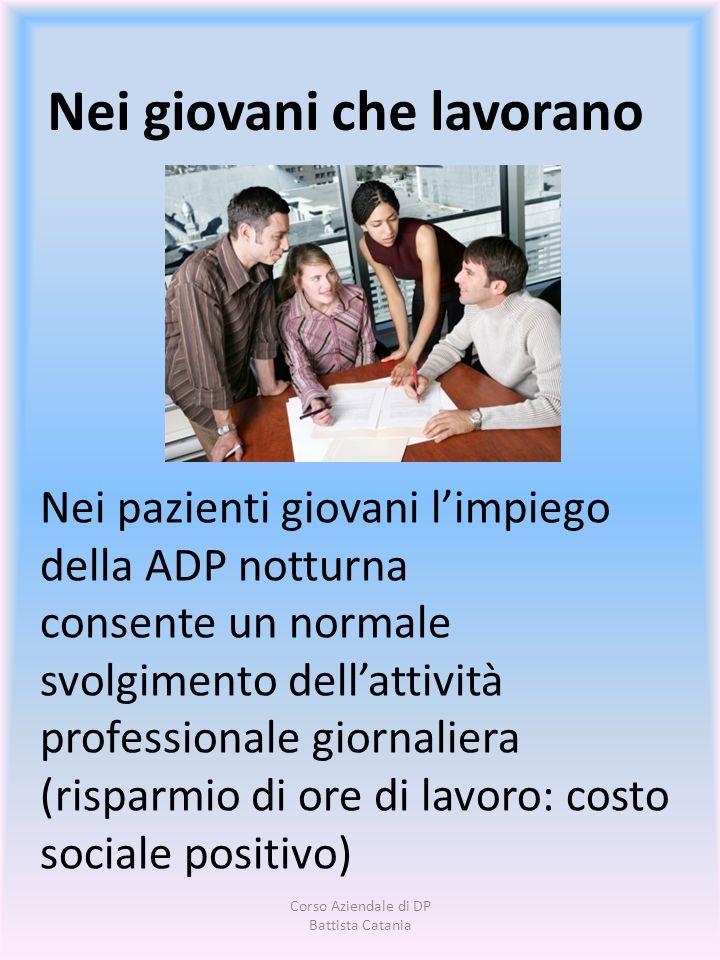Nei giovani che lavorano Nei pazienti giovani limpiego della ADP notturna consente un normale svolgimento dellattività professionale giornaliera (risp