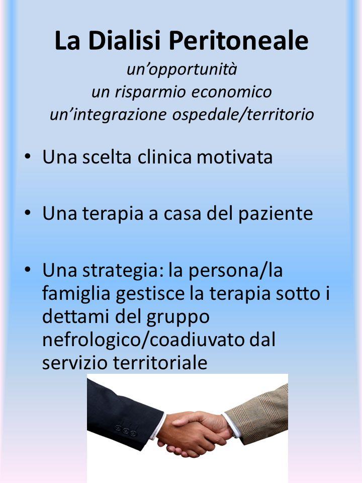 La Dialisi Peritoneale unopportunità un risparmio economico unintegrazione ospedale/territorio Una scelta clinica motivata Una terapia a casa del pazi