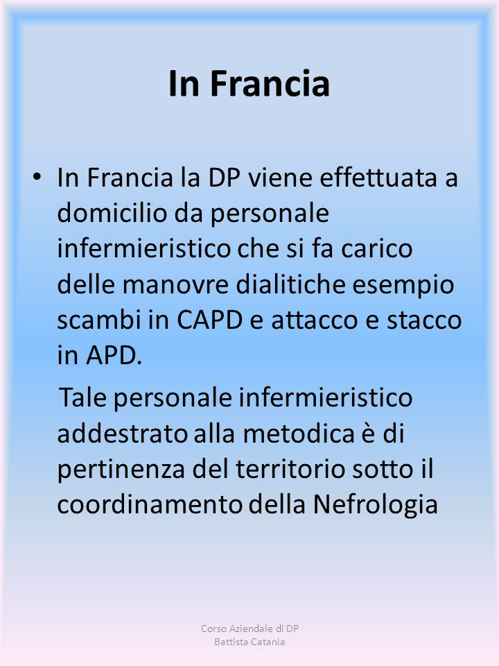 In Francia In Francia la DP viene effettuata a domicilio da personale infermieristico che si fa carico delle manovre dialitiche esempio scambi in CAPD