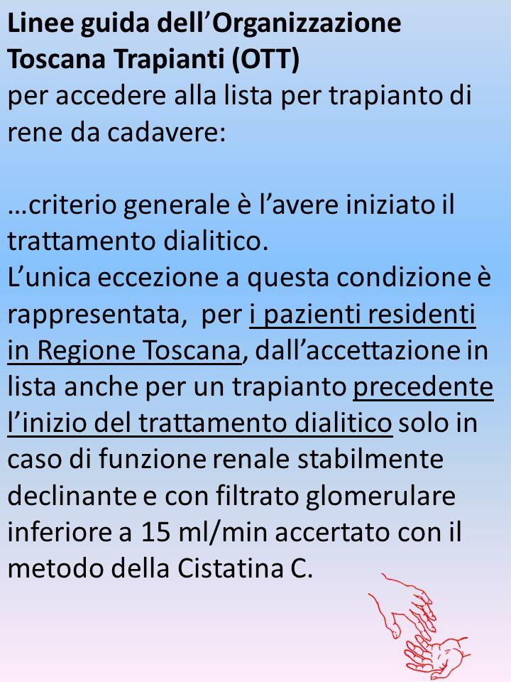 Linee guida dellOrganizzazione Toscana Trapianti (OTT) per accedere alla lista per trapianto di rene da cadavere: …criterio generale è lavere iniziato