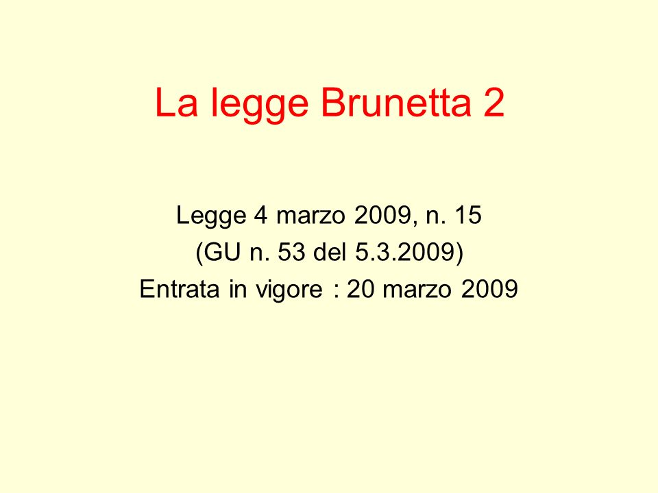 La legge Brunetta 2 Legge 4 marzo 2009, n. 15 (GU n. 53 del 5.3.2009) Entrata in vigore : 20 marzo 2009