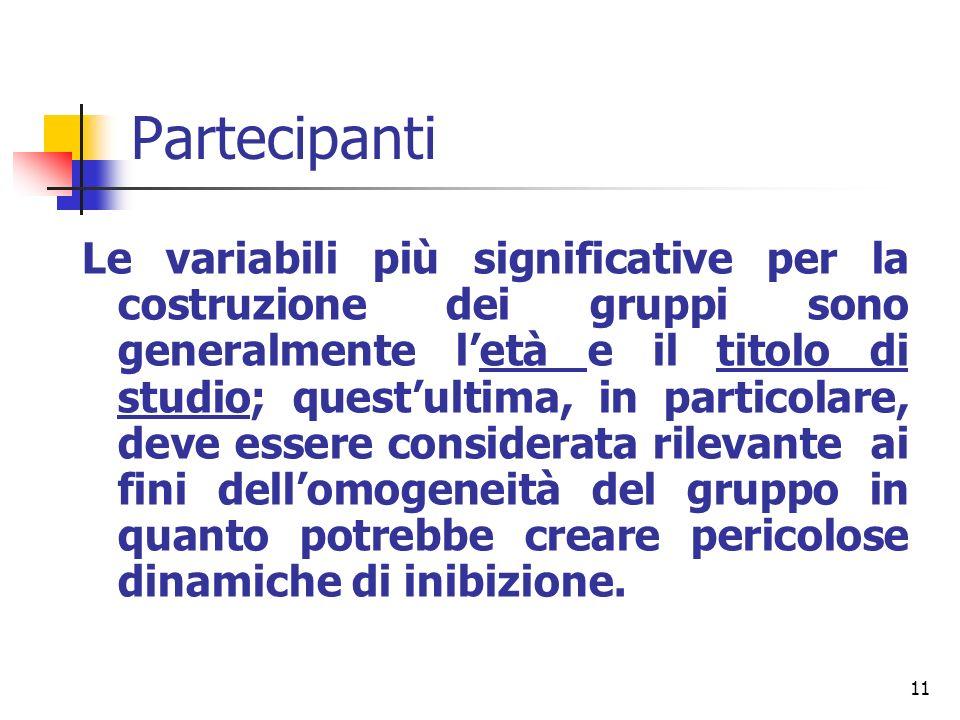 11 Partecipanti Le variabili più significative per la costruzione dei gruppi sono generalmente letà e il titolo di studio; questultima, in particolare