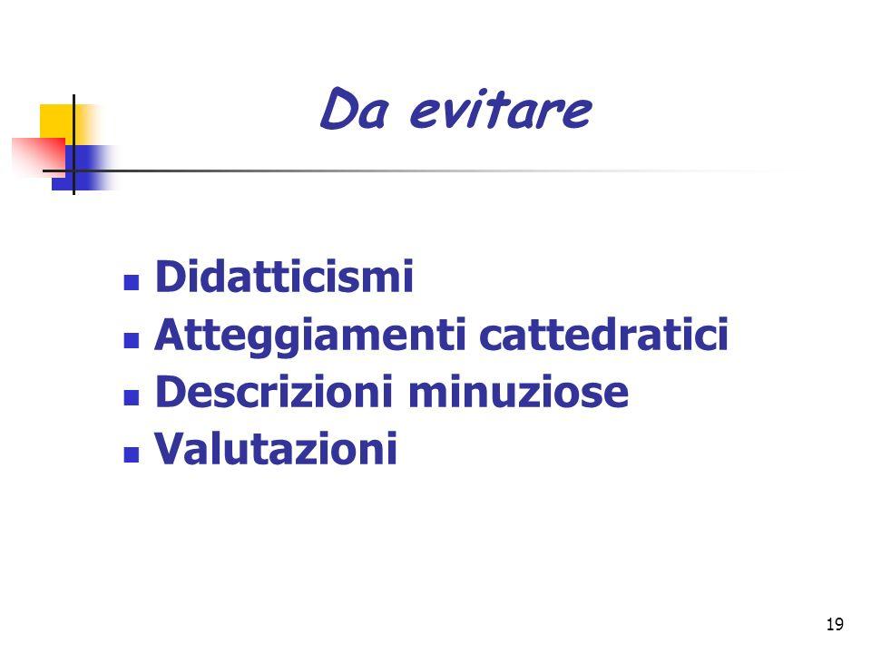 19 Didatticismi Atteggiamenti cattedratici Descrizioni minuziose Valutazioni Da evitare