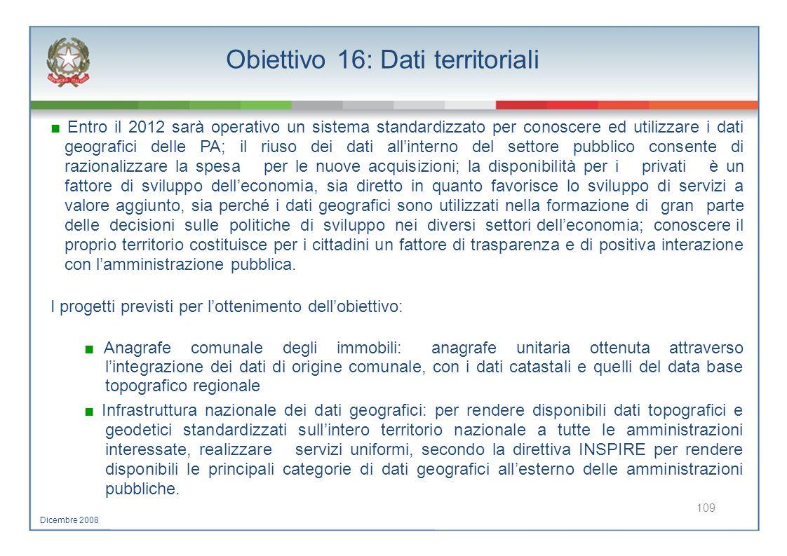 Obiettivo 16: Dati territoriali Entro il 2012 sarà operativo un sistema standardizzato per conoscere ed utilizzare i dati geografici delle PA; il rius