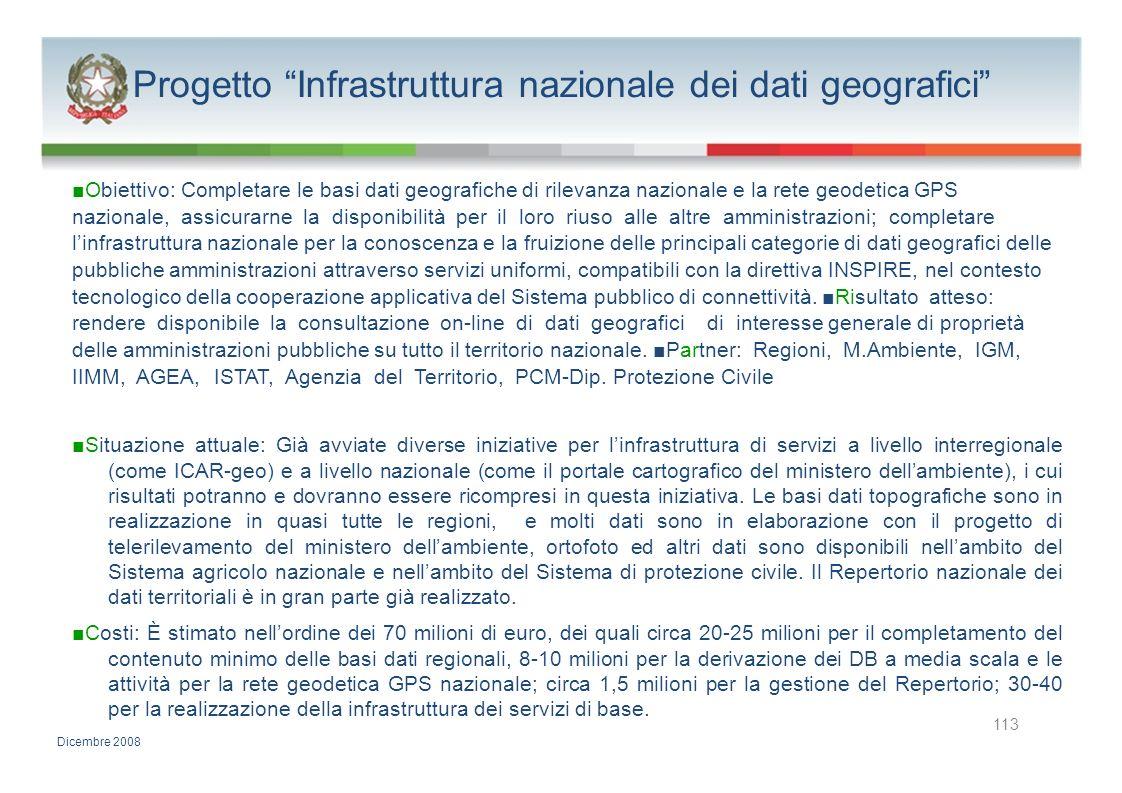 Progetto Infrastruttura nazionale dei dati geografici Obiettivo: Completare le basi dati geografiche di rilevanza nazionale e la rete geodetica GPS na